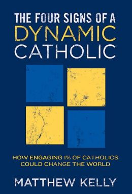 The Four Signs of A Dynamic Catholic: How Engaging 1% of Catholics Could Change the World