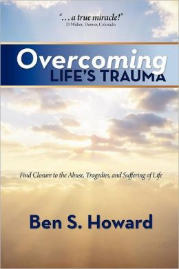 Overcoming Life's Trauma: Find Closure to the Abuse, Tragedies, and Suffering of Life
