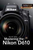 Book Cover Image. Title: Mastering the Nikon D610, Author: Darrell Young
