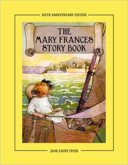 The Mary Frances Story Book 100th Anniversary Edition: A Collection of Read Aloud Stories for Children Including Fairy Tales, Folk Tales, and Selected Classics