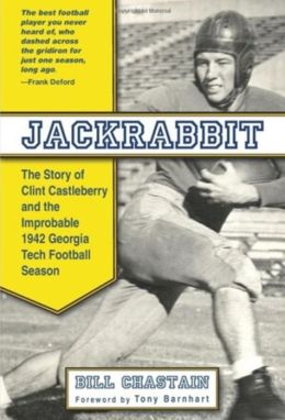 Jackrabbit: The Story of Clint Castleberry and the Improbable 1942 Georgia Tech Season