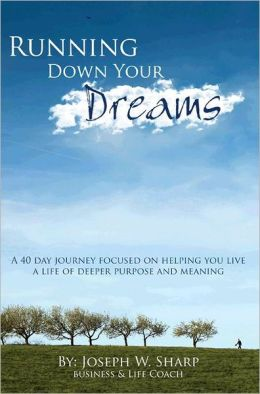 Running Down Your Dreams: A 40 Day Journey Focused on Helping You Live a Life of Deeper Purpose and Meaning