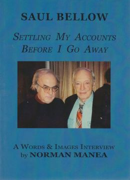 Saul Bellow: Settling My Accounts Before I Go Away: A Words & Images Interview