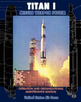 Titan I Missile Weapon System Operation and Organizational Maintenance Manual