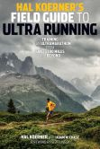 Book Cover Image. Title: Hal Koerner's Field Guide to Ultrarunning:  Training for an Ultramarathon, from 50K to 100 Miles and Beyond, Author: Hal Koerner