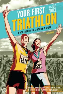 Your First Triathlon: Race-Ready in 5 Hours a Week