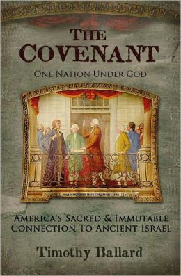The Covenant: One Nation Under God - America's Sacred and Immutable Connection to Ancient Israel