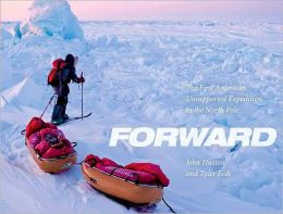 Forward: The First American Unassisted Expedition to the North Pole