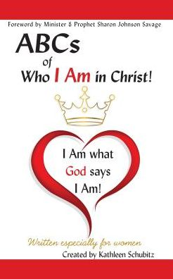 ABCs of Who I Am in Christ! (for women only): I Am what God says I Am!
