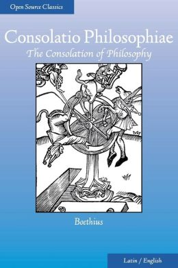 Consolatio Philosophiae: The Consolation of Philosophy