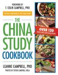 Book Cover Image. Title: The China Study Cookbook:  Over 120 Whole Food, Plant-Based Recipes, Author: LeAnne Campbell