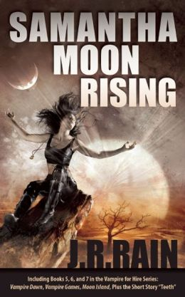 Samantha Moon Rising: Including Books 5, 6, and 7 in the Vampire for Hire Series: Vampire Dawn, Vampire Games, Moon Island, Plus the Short Story