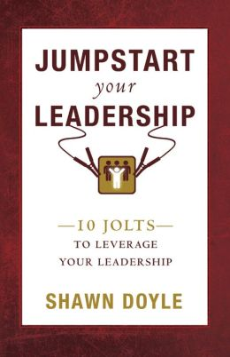 Jumpstart Your Leadership: 10 Jolts to Leverage Your Leadership
