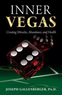 Inner Vegas: Creating Miracles, Abundance, and Health