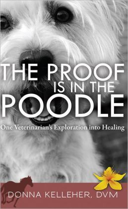 The Proof Is in the Poodle: One Veterinarian's Exploration into Healing