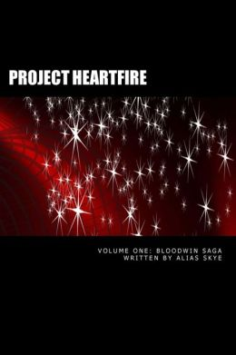 Project Heartfire: A Sci Fi, Sex, and Romance Novel (Volume One: Bloodwin Saga Collection)