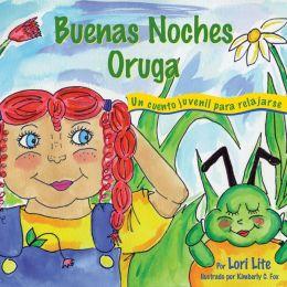 Buenas Noches Oruga: Un cuento para la relajaci n que ayuda a los ni os a controlar la ira y el estr s para que se queden dormidos sosegadamente.