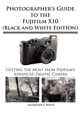Photographer's Guide to the Fujifilm X10 (Black and White Edition)
