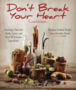 Don't Break Your Heart Cookbook: Reduced Sodium Recipes for a Healthy Heart - Flavoring Food with Herbs, Spices, and Fre