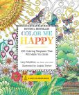 Book Cover Image. Title: Color Me Happy:  100 Coloring Templates That Will Make You Smile, Author: Lacy Mucklow