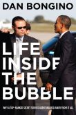Book Cover Image. Title: Life Inside the Bubble:  Why a Top-Ranked Secret Service Agent Walked Away from It All, Author: Dan Bongino