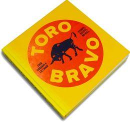 Toro Bravo: Stories. Recipes. No Bull.