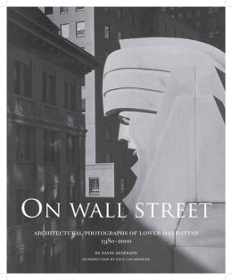 On Wall Street: Architectural Photographs of Lower Manhattan, 1980-2000