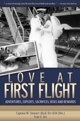 Love at First Flight: Adventures, Exploits, Sacrifices, Risks and Rewards