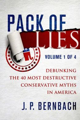 Pack of Lies Volume One: Debunking the 40 Most Destructive Conservative Myths in America