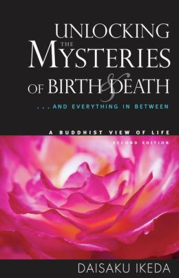Unlocking the Mysteries of Birth & Death: . . . And Everything in Between, A Buddhist View Life