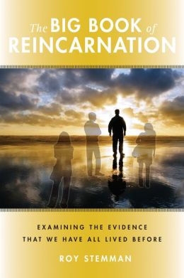 The Big Book of Reincarnation:Examining the Evidence that We Have All Lived Before