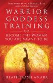 Book Cover Image. Title: Warrior Goddess Training:  Become the Woman You Are Meant to Be, Author: HeatherAsh Amara