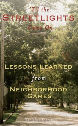 Til the Streetlights Came on: Lessons Learned from Neighborhood Games