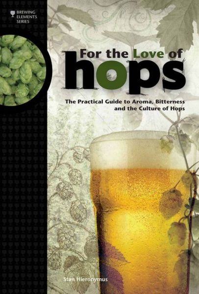 Free ebook pdf downloads For The Love of Hops: The Practical Guide to Aroma, Bitterness and the Culture of Hops  9781938469015 (English Edition)
