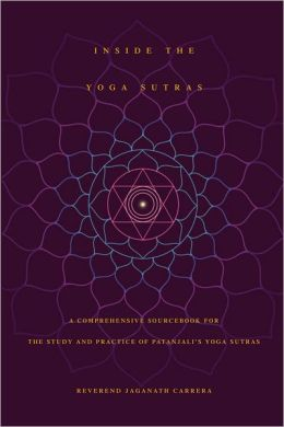 Inside The Yoga Sutras: A Comprehensive Sourcebook for the Study and Practice of Patanjali's Yoga Sutras
