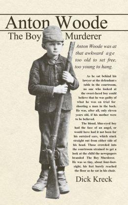 Anton Woode: Boy Murderer