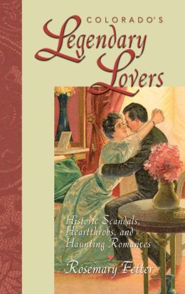 Colorado's Legendary Lovers: Historic Scandals, Heartthrobs, and Haunting Romances