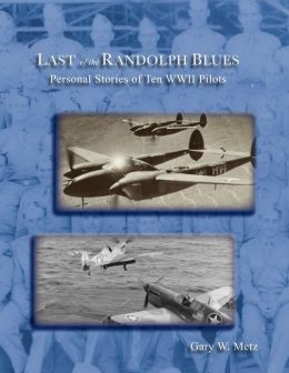 Last of the Randolph Blues, Personal Stories of Ten WWII Pilots
