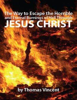 The Way to Escape the Horrible and Eternal Burnings of Hell Through Jesus Christ