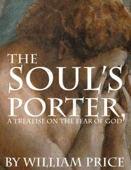 The Soul?s Porter, or a Treatise on the Fear of God