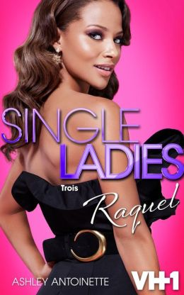 Single Ladies: Raquel: Trois