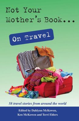 Not Your Mother's Book . . . On Travel