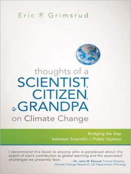Thoughts of a Scientist, Citizen, and Grandpa on Climate Change: Bridging the Gap between Scientific and Public Opinion