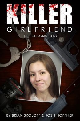 KILLER GIRLFRIEND: The Jodi Arias Story