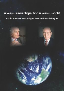 A New Paradigm for a New World: Ervin Laszlo and Edgar Mitchell in Dialogue