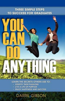 You Can Do Anything: Three Simple Steps to Success for High School Graduates