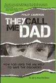 Book Cover Image. Title: They Call Me Dad:  How God Uses the Unlikely to Save the Discarded, Author: Philip Cameron