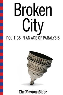 Broken City: Politics In An Age of Paralysis (Updated Edition)