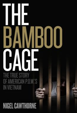 The Bamboo Cage: The True Story of American P.O.W.'s in Vietnam