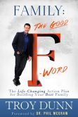 "Book Cover Image. Title: Family:  The Good ""F"" Word: The Life-Changing Action Plan for Building Your Best Family, Author: Troy Dunn"